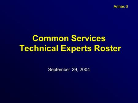 Common Services Technical Experts Roster September 29, 2004 Annex 6.
