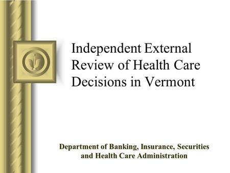 Independent External Review of Health Care Decisions in Vermont Department of Banking, Insurance, Securities and Health Care Administration.