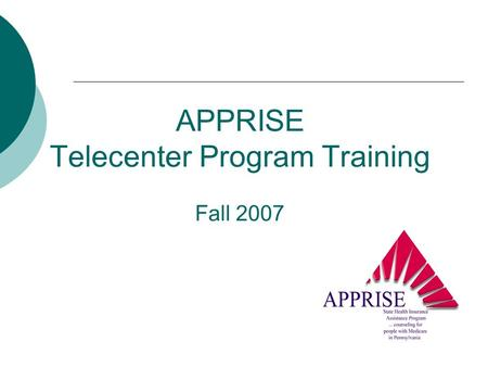 APPRISE Telecenter Program Training Fall 2007. Goals of this Session Gain a better understanding of the: Telecenter Program Procedures Equipment and Operating.