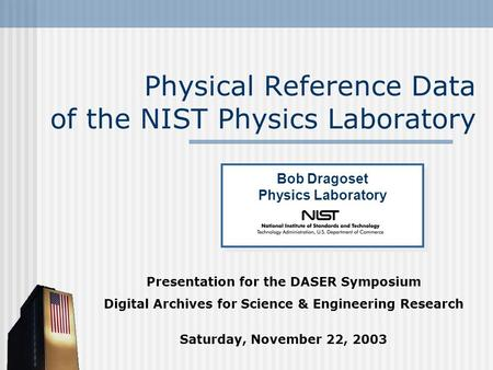 Physical Reference Data of the NIST Physics Laboratory Presentation for the DASER Symposium Digital Archives for Science & Engineering Research Saturday,