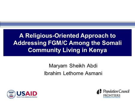 A Religious-Oriented Approach to Addressing FGM/C Among the Somali Community Living in Kenya Maryam Sheikh Abdi Ibrahim Lethome Asmani.