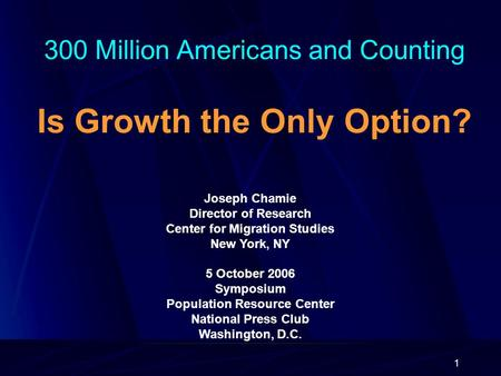 1 300 Million Americans and Counting Is Growth the Only Option? Joseph Chamie Director of Research Center for Migration Studies New York, NY 5 October.