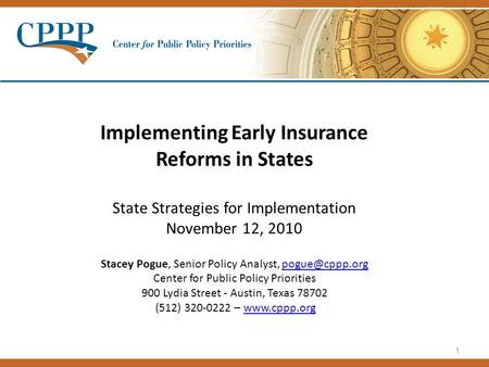 1 Implementing Early Insurance Reforms in States State Strategies for Implementation November 12, 2010 Stacey Pogue, Senior Policy Analyst,