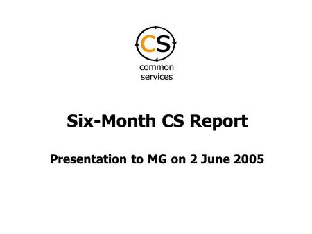 Six-Month CS Report Presentation to MG on 2 June 2005.