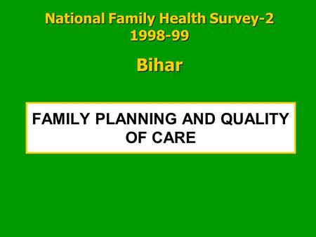FAMILY PLANNING AND QUALITY OF CARE National Family Health Survey-2 1998-99 Bihar.