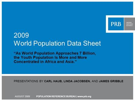 POPULATION REFERENCE BUREAU | www.prb.org 2009 World Population Data Sheet As World Population Approaches 7 Billion, the Youth Population Is More and More.