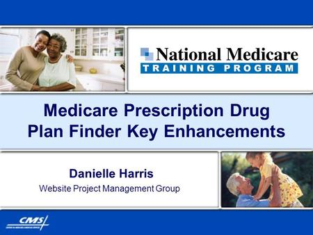 Medicare Prescription Drug Plan Finder Key Enhancements Danielle Harris Website Project Management Group.