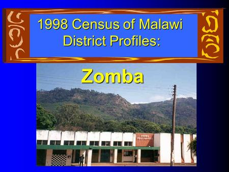 Zomba 1998 Census of Malawi District Profiles:. Our District Profile Will Cover: The District by Age Education Literacy Housing Amenities District Growth.