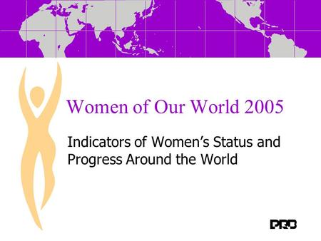 Women of Our World 2005 Indicators of Womens Status and Progress Around the World.