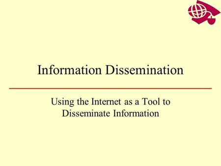 Information Dissemination Using the Internet as a Tool to Disseminate Information.