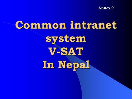 Common intranet system V-SAT In Nepal Annex 9. ESTABLISHMENT PROCESS.
