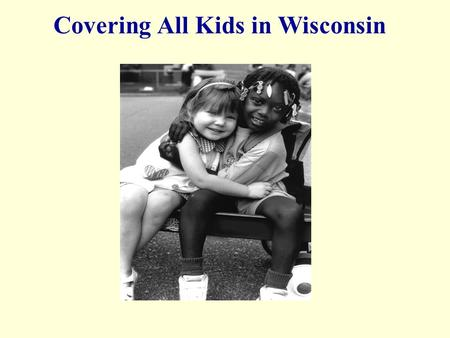 Covering All Kids in Wisconsin. More than 9 in 10 children in Wisconsin have health insurance.