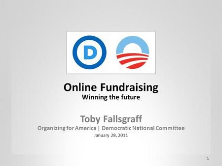 1 Online Fundraising Winning the future Toby Fallsgraff Organizing for America | Democratic National Committee January 28, 2011.