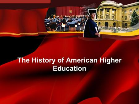 The History of American Higher Education. Introduction American colleges Sectarianism Transition to universities Secularism Conclusions.