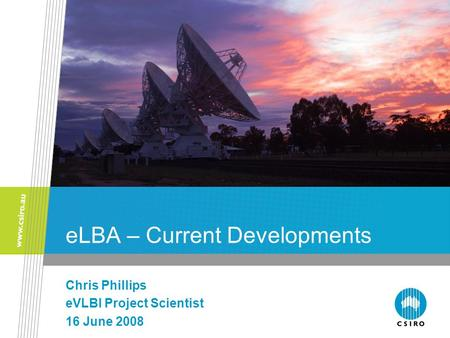 ELBA – Current Developments Chris Phillips eVLBI Project Scientist 16 June 2008.