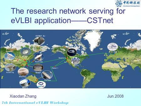 7th International eVLBI Workshop The research network serving for eVLBI applicationCSTnet Jun.2008Xiaodan Zhang.