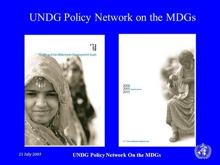 21 July 2005 UNDG Policy Network On the MDGs UNDG Policy Network on the MDGs.