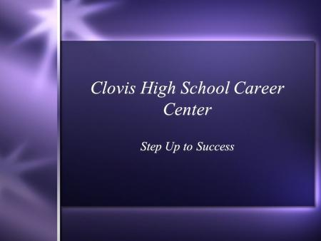 Clovis High School Career Center Step Up to Success.