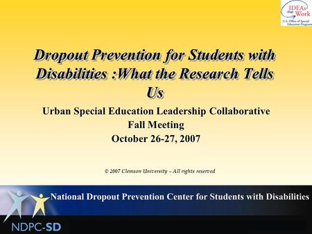 1 Dropout Prevention for Students with Disabilities :What the Research Tells Us Urban Special Education Leadership Collaborative Fall Meeting October 26-27,