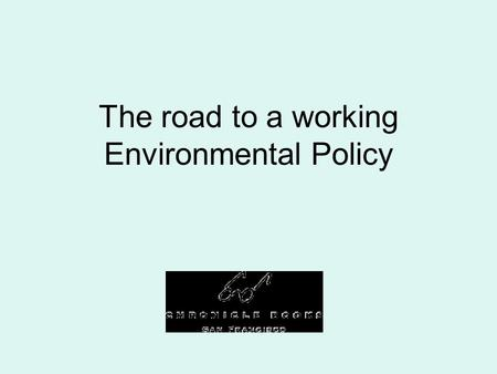 The road to a working Environmental Policy. Internal Office Enviro Culture In 2003, we formed an Environmental Task Force with the goal of examining Chronicle.