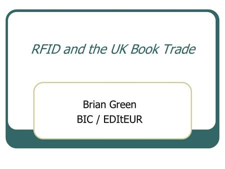 RFID and the UK Book Trade Brian Green BIC / EDItEUR.