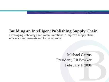 Building an Intelligent Publishing Supply Chain Leveraging technology and communications to improve supply chain efficiency, reduce costs and increase.