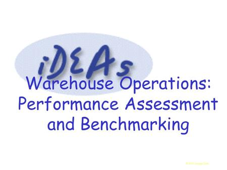 © 2005 Georgia Tech Warehouse Operations: Performance Assessment and Benchmarking.
