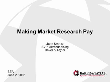 Jean Srnecz SVP Merchandising Baker & Taylor Making Market Research Pay BEA June 2, 2005.