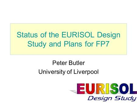 Status of the EURISOL Design Study and Plans for FP7 Peter Butler University of Liverpool.