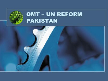 OMT – UN REFORM PAKISTAN. UN REFORM – THE VISION.