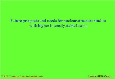 Future prospects and needs for nuclear structure studies with higher intensity stable beams F. Azaiez (IPN-Orsay) NUPECC Meeting – Frascati ( december.