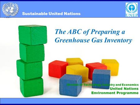 SUN 2/10/20141 Division of Technology, Industry and Economics United Nations Environment Programme Sustainable United Nations The ABC of Preparing a Greenhouse.