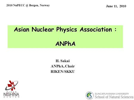 Asian Nuclear Physics Association : ANPhA June 11, 2010 H. Sakai ANPhA, Chair RIKEN/SKKU 2010 Bergen, Norway.