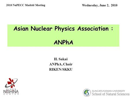 Asian Nuclear Physics Association : ANPhA Wednesday, June 2, 2010 H. Sakai ANPhA, Chair RIKEN/SKKU 2010 NuPECC Madrid Meeting.