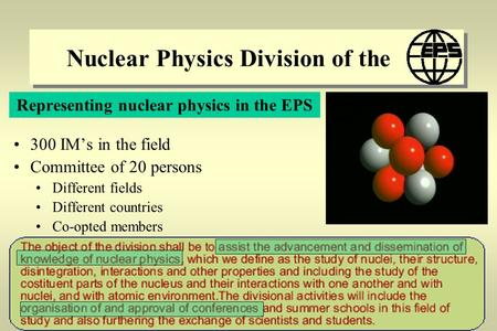 Nuclear Physics Division of the Representing nuclear physics in the EPS 300 IMs in the field Committee of 20 persons Different fields Different countries.