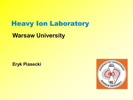 Heavy Ion Laboratory Warsaw University Eryk Piasecki.