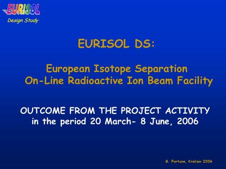 EURISOL DS: European Isotope Separation On-Line Radioactive Ion Beam Facility Design Study OUTCOME FROM THE PROJECT ACTIVITY in the period 20 March- 8.