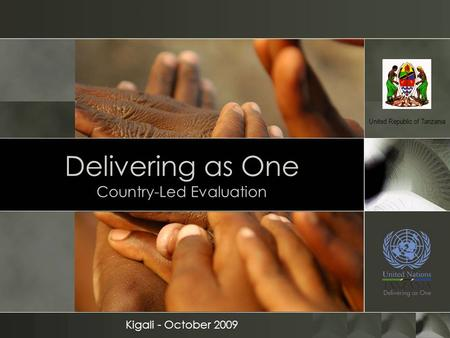 Delivering as One Country-Led Evaluation Kigali - October 2009 United Republic of Tanzania.