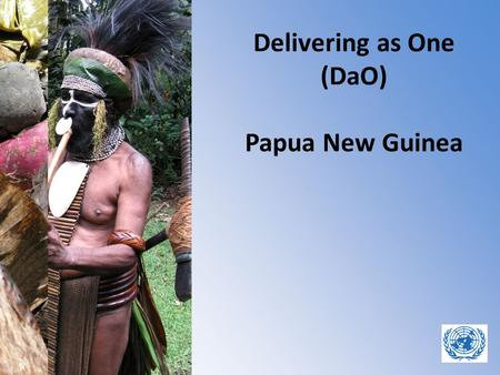 Delivering as One (DaO) Papua New Guinea. Index 1.Background PNG 2.Development Impact DaO 3.DaO structure 4.DaO and the Paris Declaration 5.Lessons Learned.