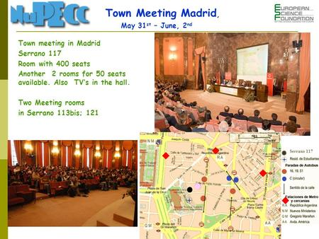Town meeting in Madrid Serrano 117 Room with 400 seats Another 2 rooms for 50 seats available. Also TVs in the hall. Two Meeting rooms in Serrano 113bis;