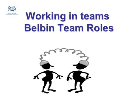 Working in teams Belbin Team Roles. Team Role: Belbins definition A tendency to behave, contribute and interrelate with others in a particular way.