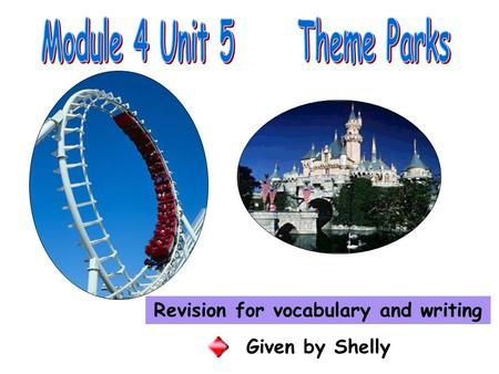 Revision for vocabulary and writing Given by Shelly.