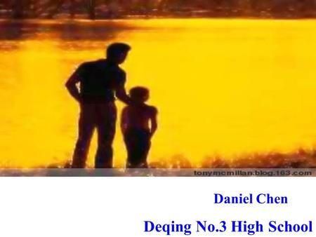 Daniel Chen Deqing No.3 High School. Title: To ________ her father My Fathers Hands Purpose: