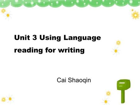 Unit 3 Using Language reading for writing Cai Shaoqin.