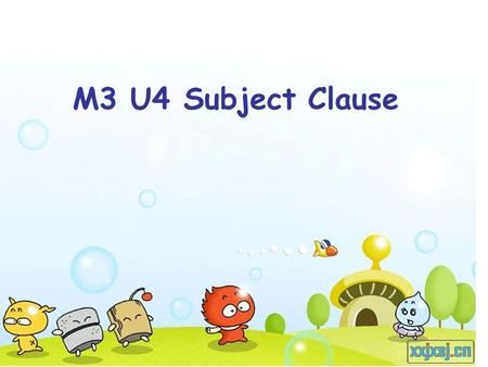 M3 U4 Subject Clause. big bang a cloud of dust What was it to become? certain or uncertain What it was to become was uncertain until between 4.5 and.