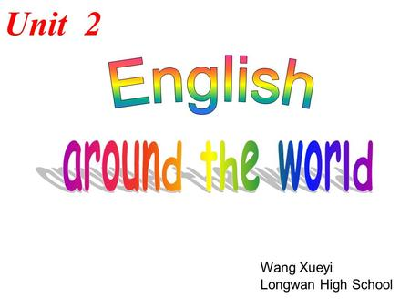 Unit 2 Wang Xueyi Longwan High School English Around the World England --- England, America, Australia, New Zealand, Canada,… --- India, Singapore, Malaysia,…