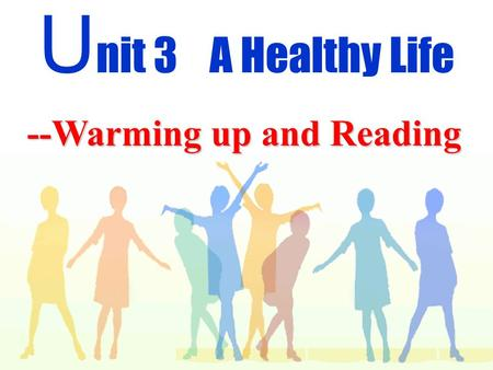U nit 3 A Healthy Life --Warming up and Reading. Which things are important in your life? house money/ wealth car job/ occupation family love Health He.