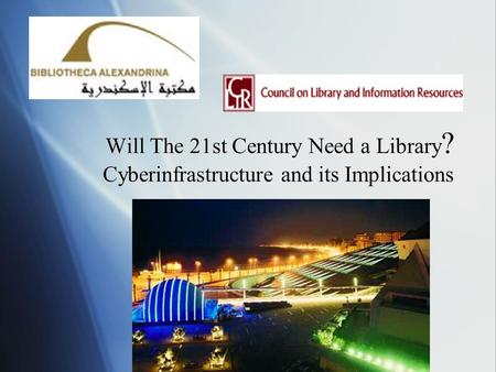 Will The 21st Century Need a Library ? Cyberinfrastructure and its Implications.
