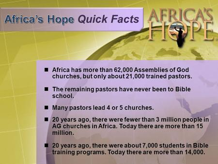Africa has more than 62,000 Assemblies of God churches, but only about 21,000 trained pastors. The remaining pastors have never been to Bible school. Many.