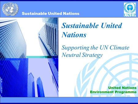 2/10/20141 Sustainable United Nations Supporting the UN Climate Neutral Strategy United Nations Environment Programme Sustainable United Nations.